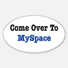 Come Over to MySpace Oval Decal