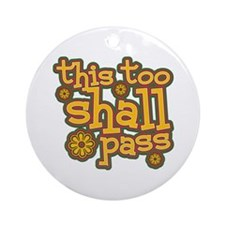This Too Shall Pass Ornament (Round)