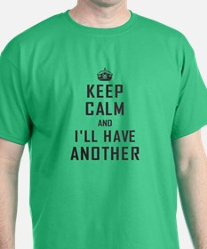 Keep Calm Have Another T-Shirt