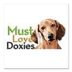 Must Love Doxies Square Car Magnet 3