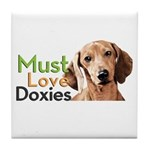 Must Love Doxies Tile Coaster