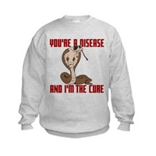 You're a Disease and I'm the Cure Sweatshirt