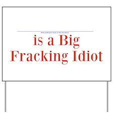 Yard Sign: Big Fracking Idiot