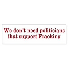 We don't need fracking politiciansCar Sticker