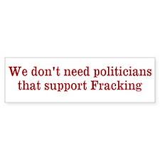 We don't need fracking politiciansCar Sticker