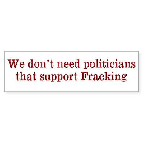 We don't need fracking politiciansSticker (Bumper)