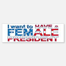 Have A Female President - Bumper Bumper Bumper Sticker