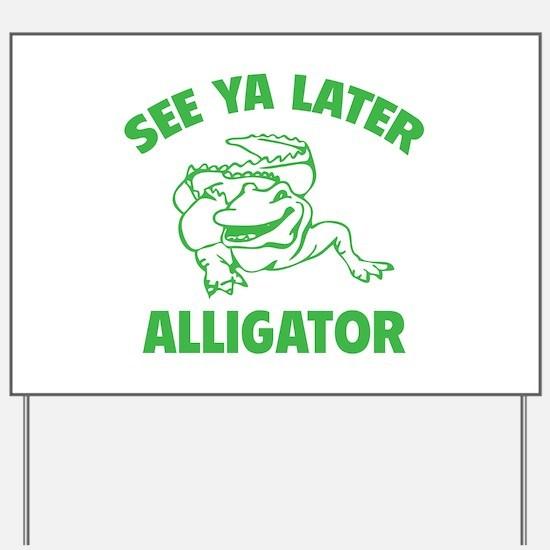 See Ya Later Alligator Yard Sign