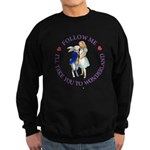 Follow Me - I'll Take You to Wonderland Sweatshirt