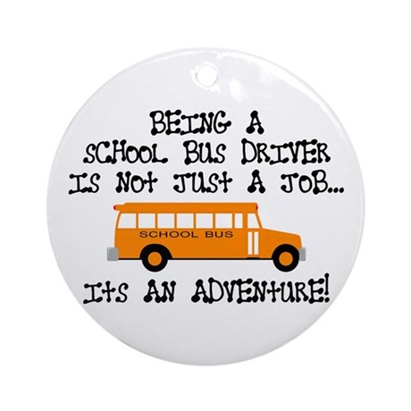 Being A School Bus Driver... Ornament (Round)
