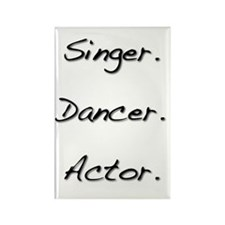 Singer. Dancer. Actor. Rectangle Magnet