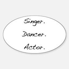 Singer. Dancer. Actor. Oval Decal