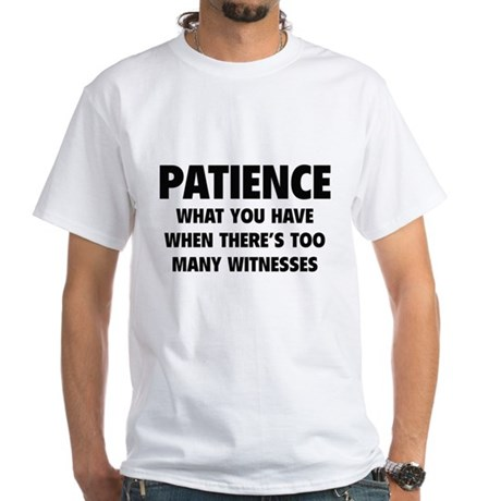 Patience White T-Shirt