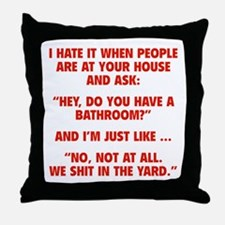 Do You Have A Bathroom? Throw Pillow