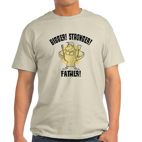 Bigger! Stronger! Father! Light T-Shirt