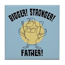 Bigger! Stronger! Father! Tile Coaster
