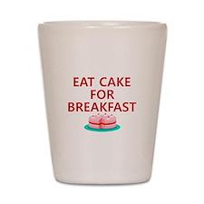 Eat Cake For Breakfast Shot Glass