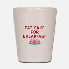 Eat Cake For Breakfast Shot Glass