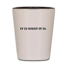 It is... Shot Glass