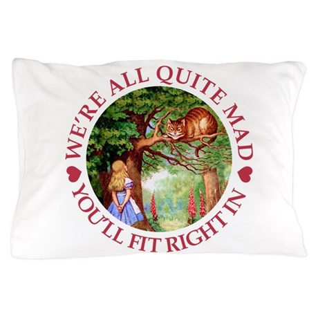 We're All Quite Mad, You'll Fit Right In! Pillow C