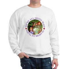 We're All Quite Mad, You'll Fit Right I Sweatshirt