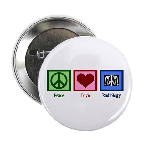 "Peace Love Radiology 2.25"" Button"
