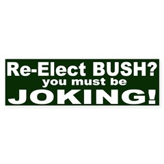 Bush? You Must Be Joking Bumper Bumper Sticker
