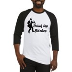Drink Up Bitches Baseball Jersey
