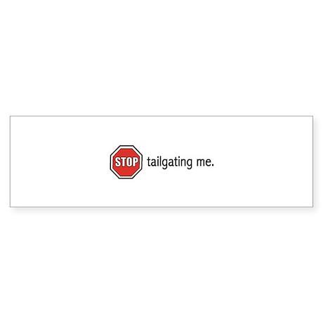 """Stop tailgating me."""