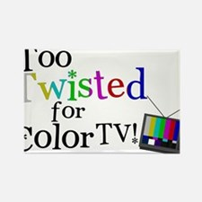 Too Twisted for Color TV Magnets