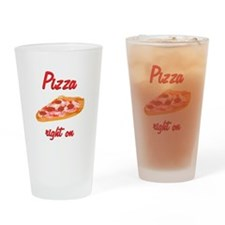 Pizza Right On Drinking Glass