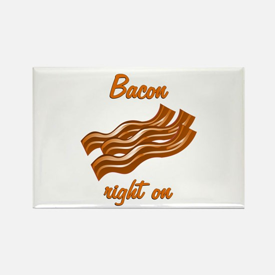 Bacon Right On Rectangle Magnet