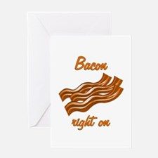 Bacon Right On Greeting Card