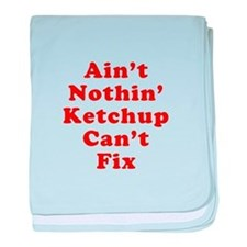 Aint Nothin Ketchup Cant Fix baby blanket