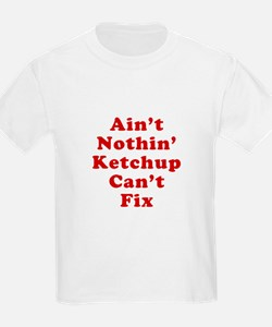 Aint Nothin Ketchup Cant Fix T-Shirt