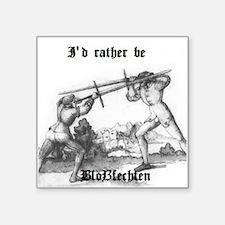 "Id rather be Blossfechten Square Sticker 3"" x 3"""