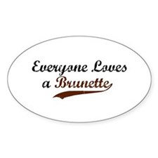 Everyone Loves a Brunette Oval Decal