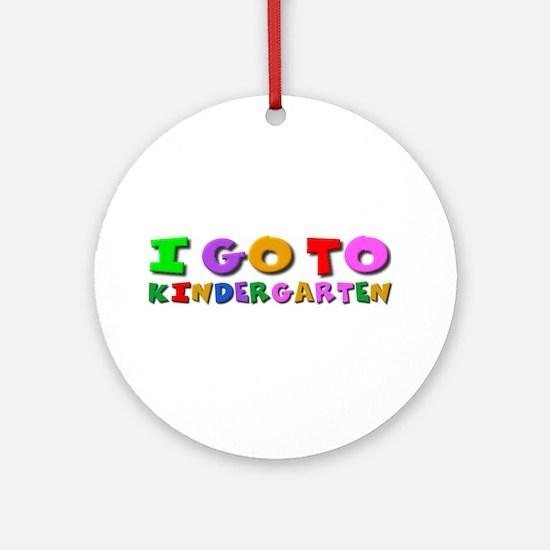 I go to kindergarten Ornament (Round)