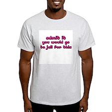 Admit It Ash Grey T-Shirt