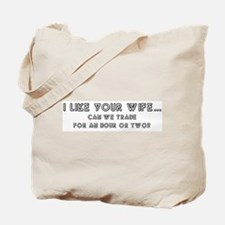 I like your wife... Tote Bag