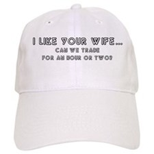 I like your wife... Baseball Cap