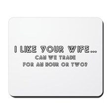 I like your wife... Mousepad
