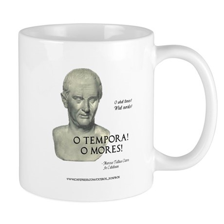 O Tempora! O Mores! Mug
