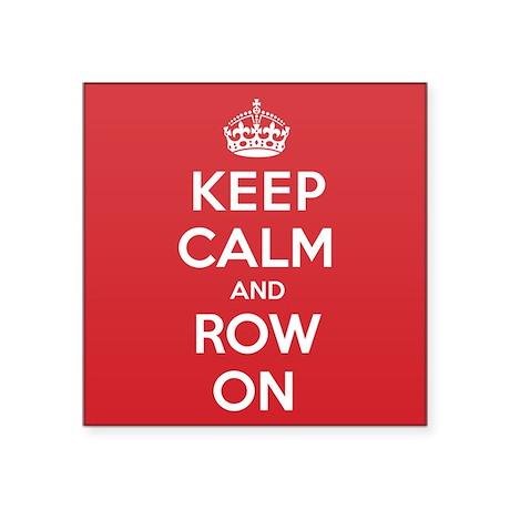 """Keep Calm Row Square Sticker 3"""" x 3"""""""