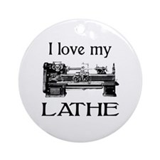 I Love My Lathe Ornament (Round)