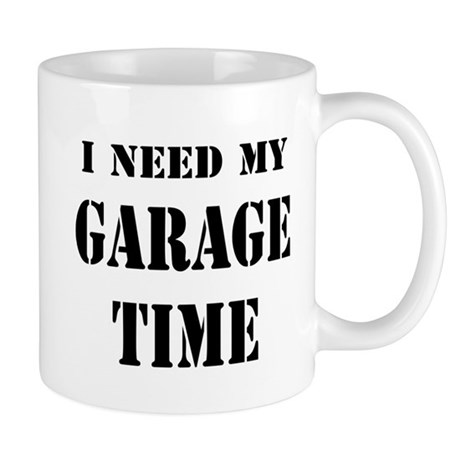 I Need Garage Time Mug