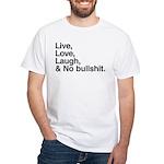 love and no bullshit White T-Shirt