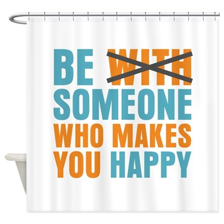 Who Makes You Happy Shower Curtain