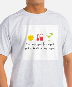 The Sun and the Sand and a Drink in my Hand T-Shirt