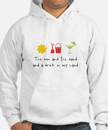 The Sun and the Sand and a Drink in my Hand Hoodie